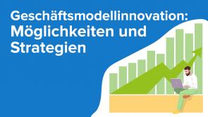 Geschäftsmodellinnovation: Möglichkeiten und Strategien (Führungskräfte)