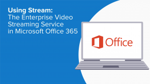 Using Stream: The Enterprise Video Streaming Service in Microsoft Office 365