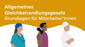 Allgemeines Gleichbehandlungsgesetz – Grundlagen für Mitarbeiter*innen (m/w/d)