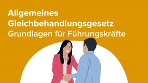 Allgemeines Gleichbehandlungsgesetz – Grundlagen für Führungskräfte