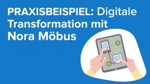 Praxisbeispiel: Digitale Transformation mit Nora Möbus