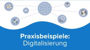 Praxisbeispiele: Digitalisierung