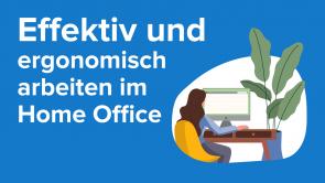 Effektiv und ergonomisch arbeiten im Home Office