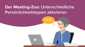 Der Meeting-Zoo: Unterschiedliche Persönlichkeitstypen aktivieren