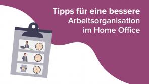 Tipps für eine bessere Arbeitsorganisation im Home Office