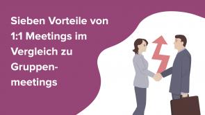 Sieben Vorteile von 1:1 Meetings im Vergleich zu Gruppenmeetings