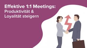 Effektive 1:1 Meetings: Produktivität & Loyalität steigern
