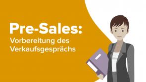 Pre-Sales: Vorbereitung des Verkaufsgesprächs