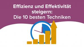 Effizienz und Effektivität steigern: Die 10 besten Techniken
