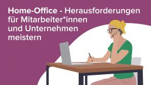 Home-Office – Herausforderungen für Mitarbeiter*innen und Unternehmen meistern