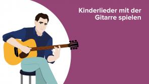 Kinderlieder mit der Gitarre spielen