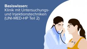 Basiswissen: Klinik mit Untersuchungs- und Injektionstechniken (UNI-MED-HP Teil 2)
