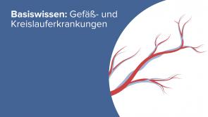 Basiswissen: Gefäß- und Kreislauferkrankungen