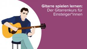 Gitarre spielen lernen: Der Gitarrenkurs für Einsteiger*innen