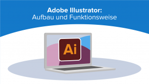 Adobe Illustrator: Aufbau und Funktionsweise