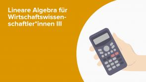Lineare Algebra für Wirtschaftswissenschaftler*innen III