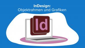 InDesign: Objektrahmen und Grafiken