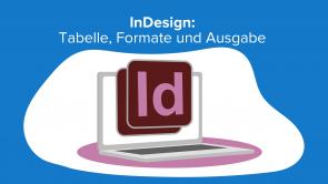 InDesign: Tabelle, Formate und Ausgabe