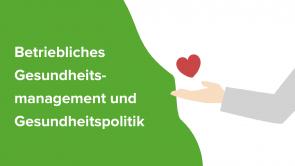 Betriebliches Gesundheitsmanagement und Gesundheitspolitik