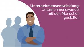 Unternehmensentwicklung: Unternehmenswandel mit den Menschen gestalten