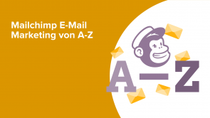 Mailchimp E-Mail Marketing von A-Z