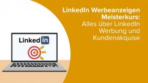 LinkedIn Werbeanzeigen Meisterkurs: Alles über LinkedIn Werbung und Kundenakquise