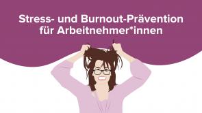 Stress- und Burnout-Prävention für Arbeitnehmer*innen