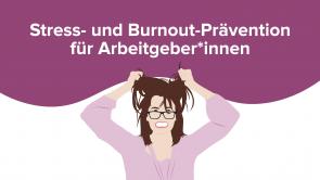 Stress- und Burnout-Prävention für Arbeitgeber*innen