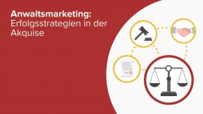 Anwaltsmarketing: Erfolgsstrategien in der Akquise