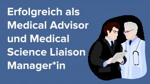 Erfolgreich als Medical Advisor und Medical Science Liaison Manager*in