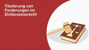 Titulierung von Forderungen im Zivilprozessrecht