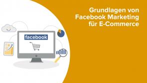 Grundlagen von Facebook Marketing für E-Commerce