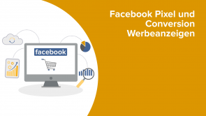 Facebook Pixel und Conversion Werbeanzeigen
