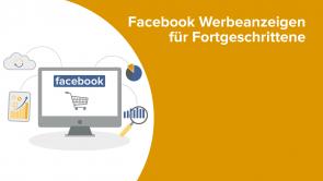 Facebook Werbeanzeigen für Fortgeschrittene