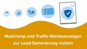 Mailchimp und Traffic-Werbeanzeigen zur Lead-Generierung nutzen