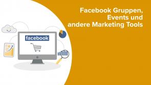 Facebook Gruppen, Events und andere Marketing Tools