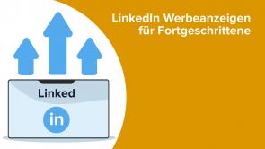 Marketing: LinkedIn Werbeanzeigen für Fortgeschrittene