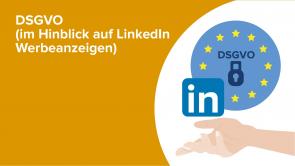 DSGVO (im Hinblick auf LinkedIn Werbeanzeigen)