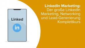 LinkedIn Marketing: Der große LinkedIn Marketing, Networking und Lead-Generierung Komplettkurs