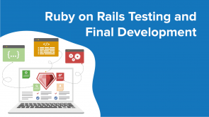 Ruby on Rails Testing and Final Development