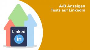 A/B Anzeigen Tests auf LinkedIn