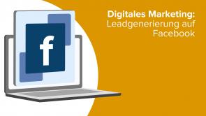 Digitales Marketing: Leadgenerierung auf Facebook