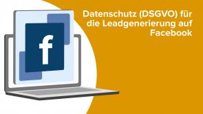 Datenschutz (DSGVO) für die Leadgenerierung auf Facebook
