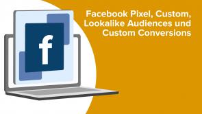 Facebook Pixel, Custom, Lookalike Audiences und Custom Conversions