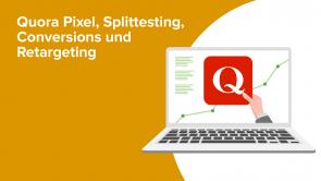 Quora Pixel, Splittesting, Conversions und Retargeting