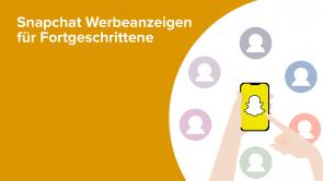 Snapchat Werbeanzeigen für Fortgeschrittene