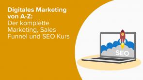 Digitales Marketing von A-Z: Der komplette Marketing, Sales Funnel und SEO Kurs