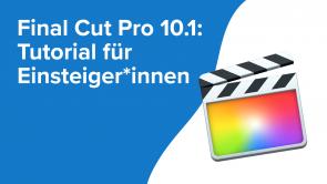 Final Cut Pro 10.1: Tutorial für Einsteiger*innen