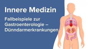 Fallbeispiele zur Gastroenterologie - Dünndarmerkrankungen
