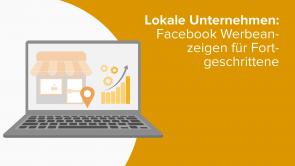Lokale Unternehmen: Facebook Werbeanzeigen für Fortgeschrittene